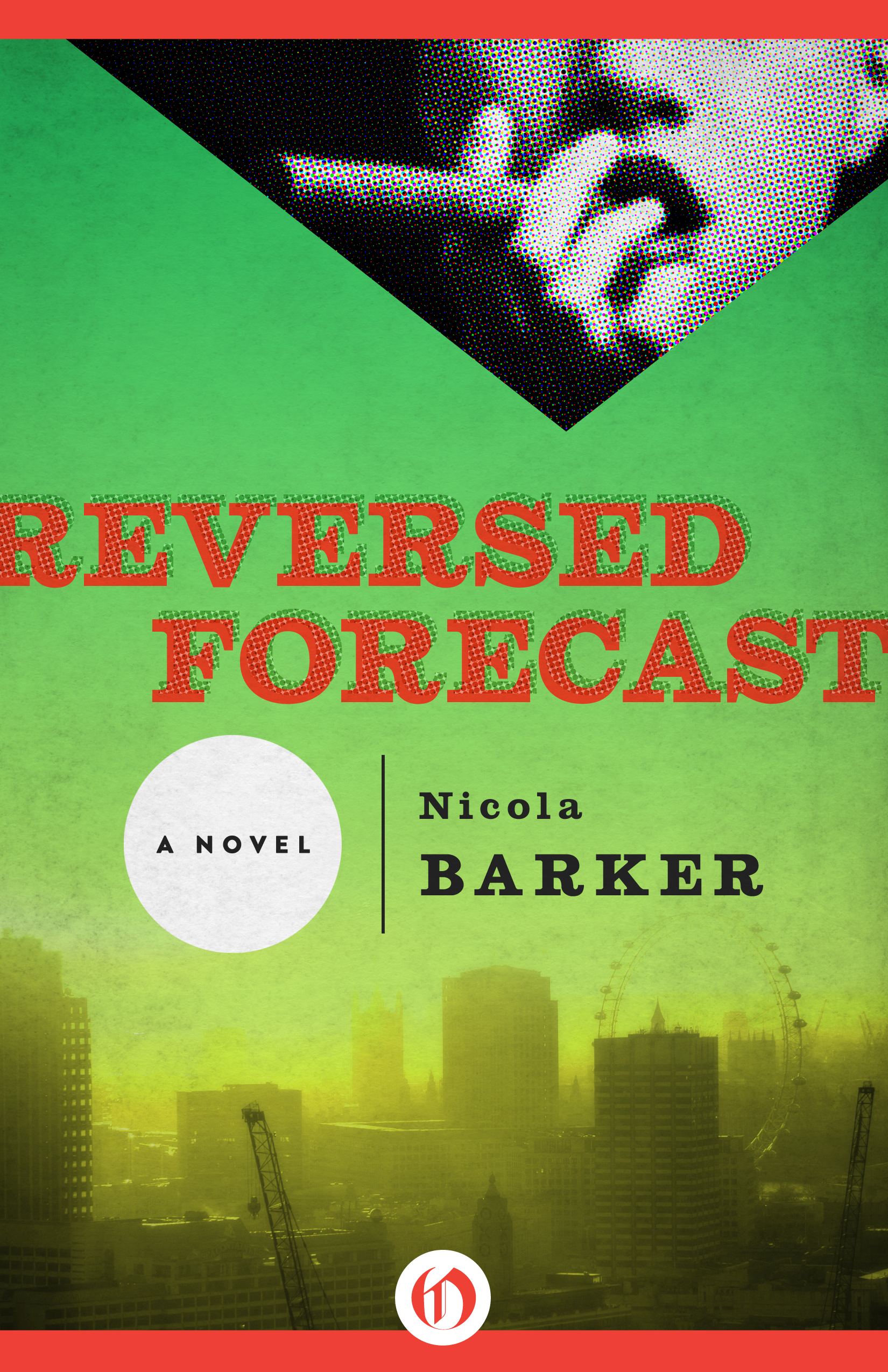 Reversed Forecast: A Novel By: Nicola Barker