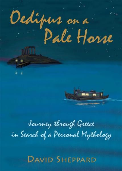 Oedipus on a Pale Horse, Journey through Greece in Search of a Personal Mythology By: David Sheppard