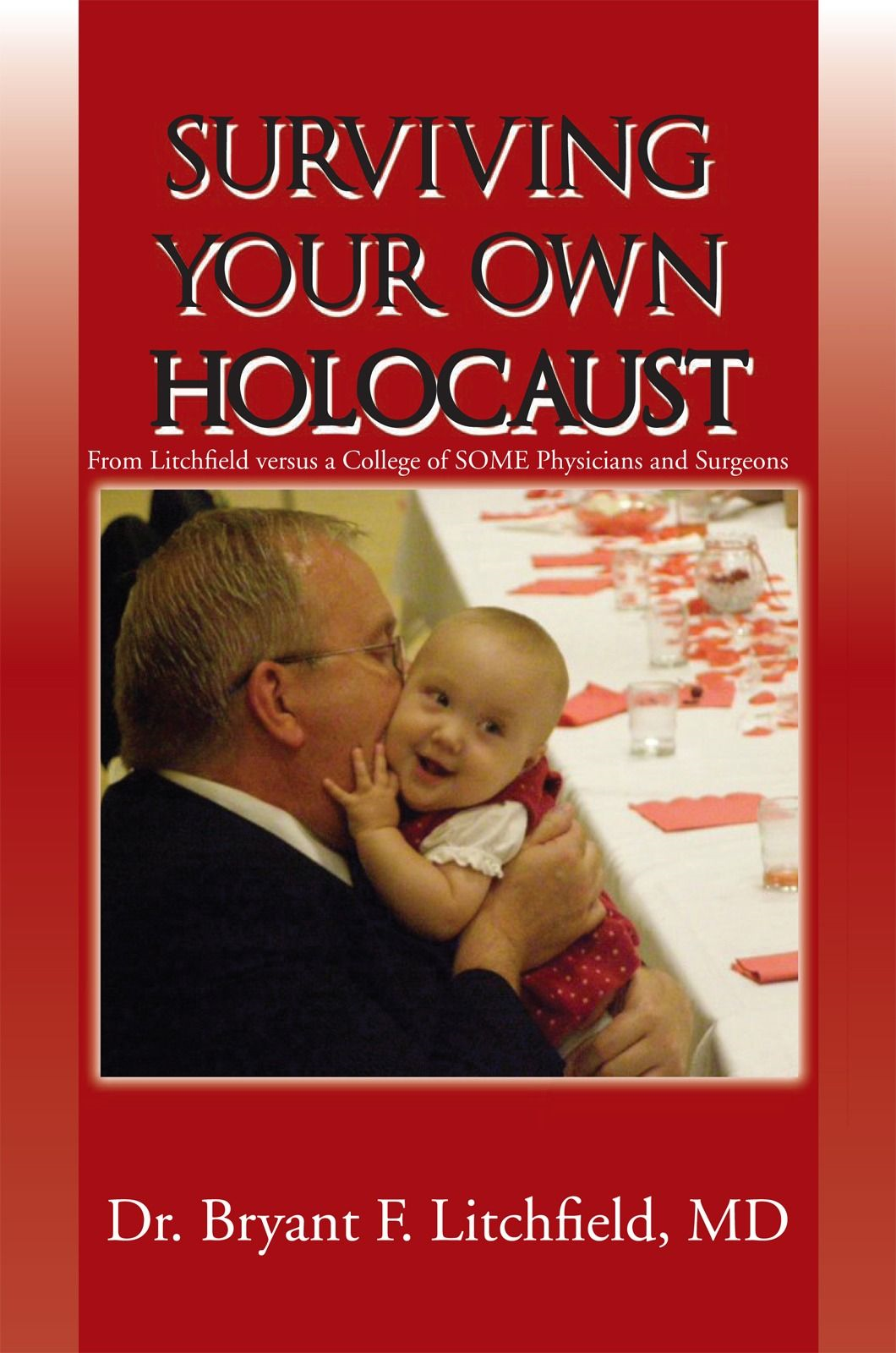 SURVIVING YOUR OWN HOLOCAUST By: MD Dr. Bryant F. Litchfield