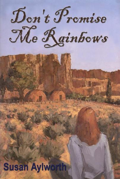 Don't Promise Me Rainbows By: Susan Aylworth