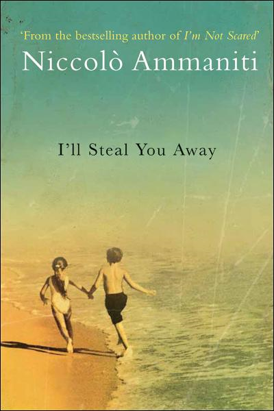I'll Steal You Away By: Niccolo Ammaniti