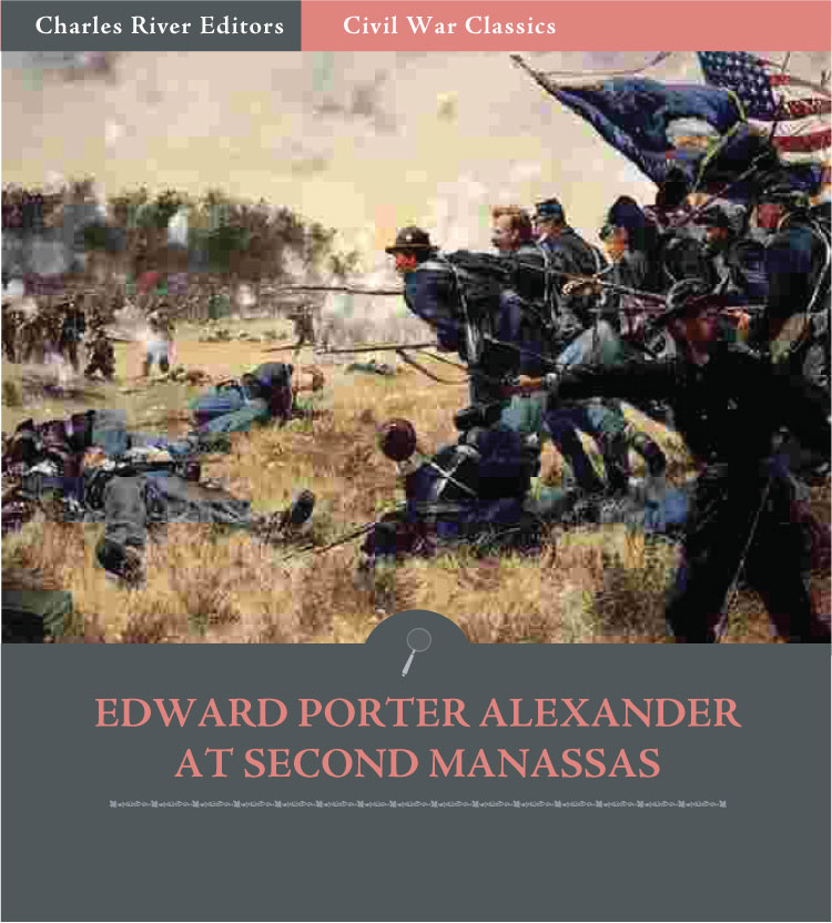 General Edward Porter Alexander at Second Manassas: Account of the Battle from His Memoirs (Illustrated Edition)