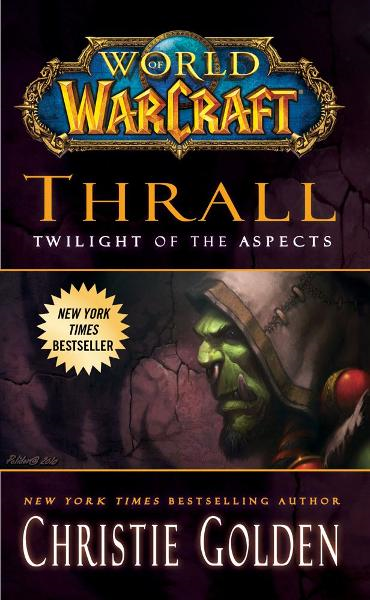 World of Warcraft: Thrall: Twilight of the Aspects By: Christie Golden