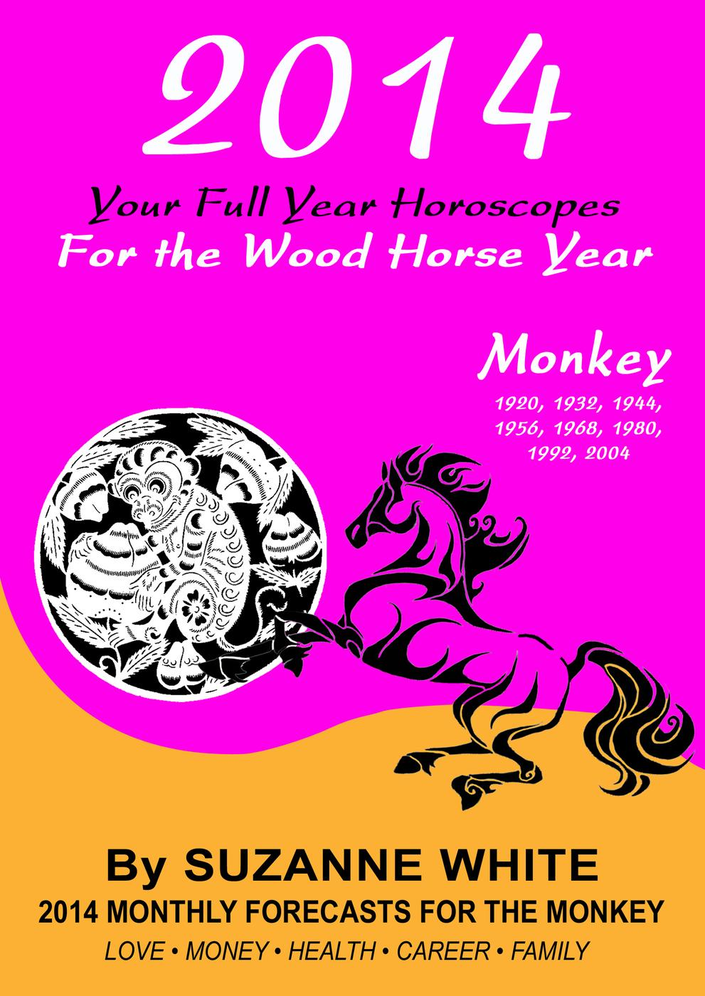 Suzanne White - 2014 MONKEY Your Full Year Horoscopes  For The Wood Horse Year