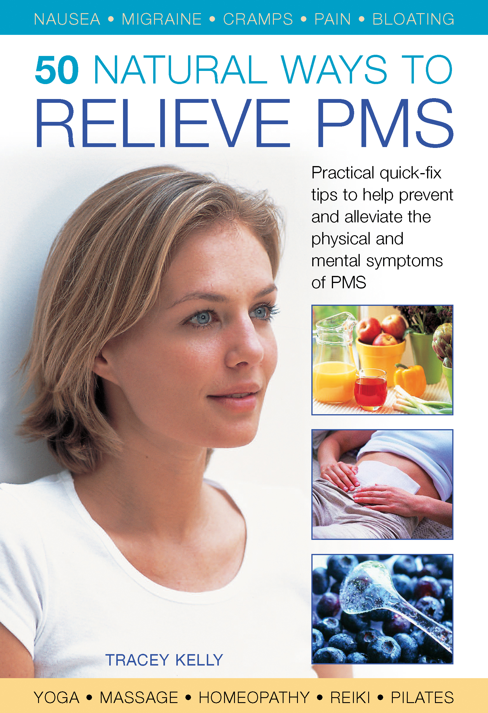 50 Natural Ways to Relieve PMS Practical quick-fix tips to help prevent and alleviate the phusical and mental sumptoms of PMS