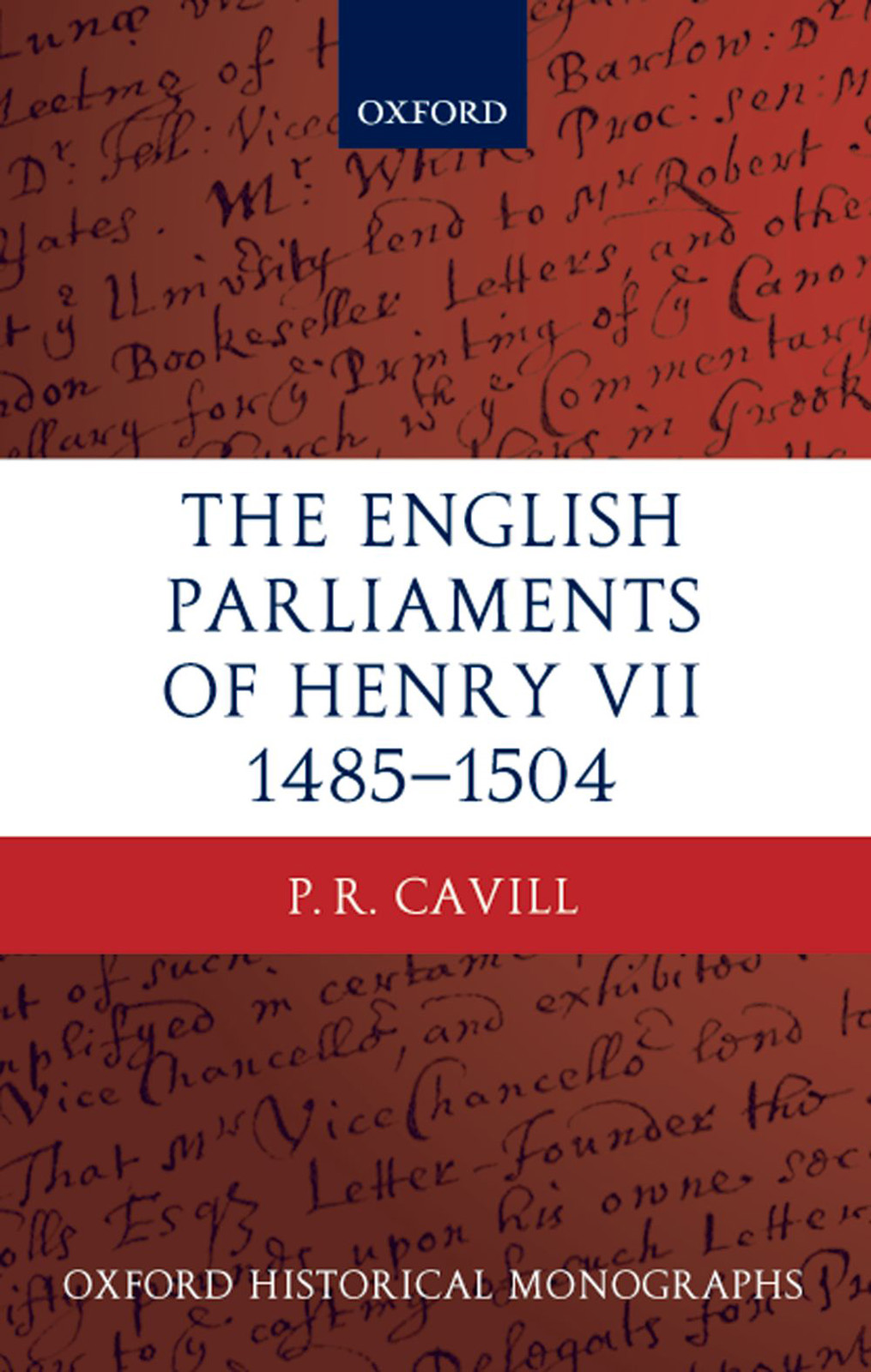 The English Parliaments of Henry VII 1485-1504 By: P.R. Cavill