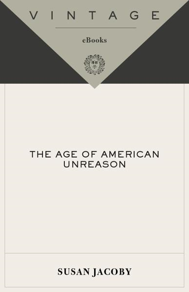 The Age of American Unreason By: Susan Jacoby