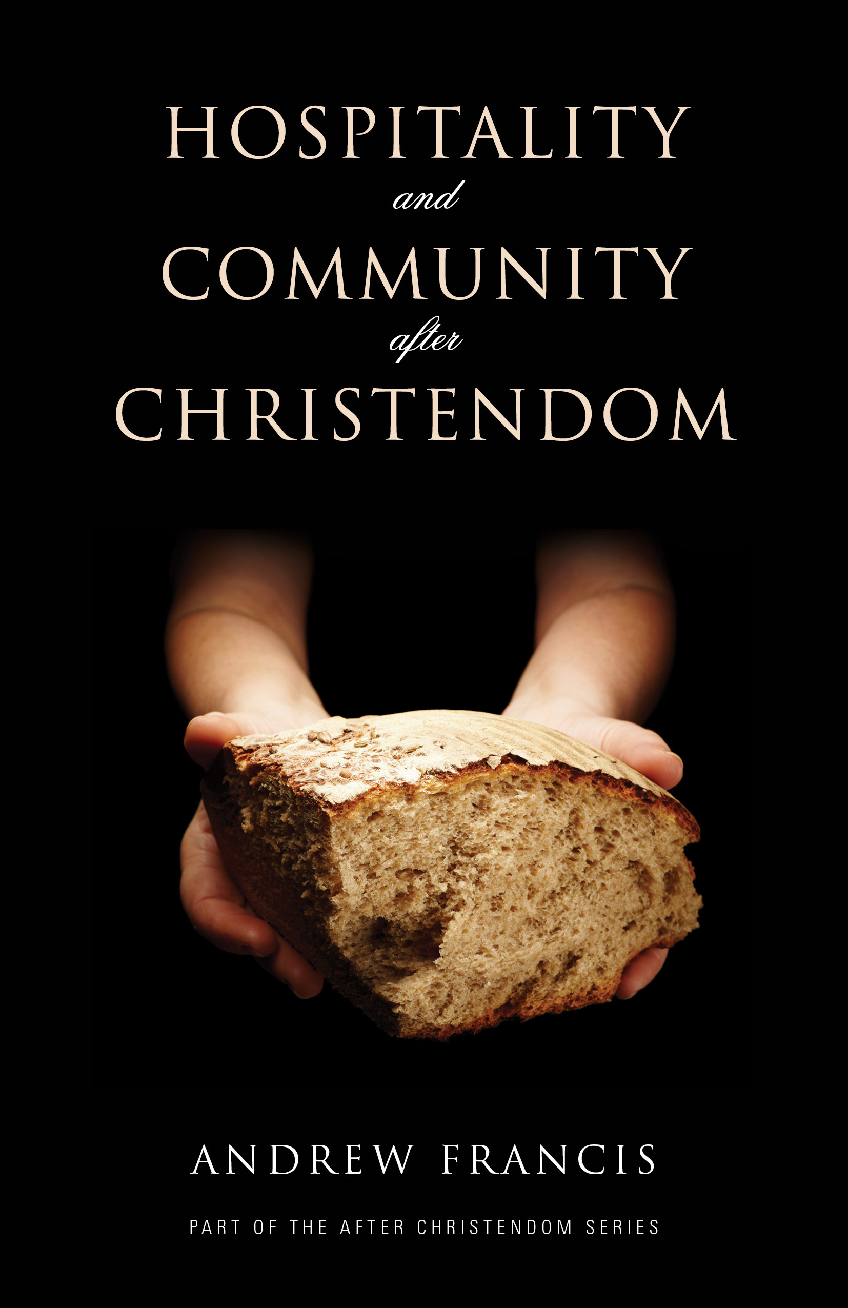 Hospitality And Community After Christendom By: Andrew Francis
