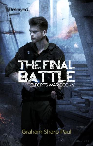 The Final Battle: Helfort's War Book 5 By: Graham Sharp Paul