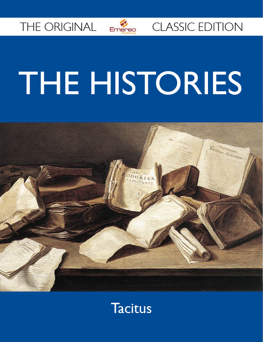 The Histories - The Original Classic Edition By: Tacitus Tacitus