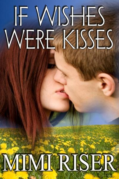 If Wishes Were Kisses By: Mimi Riser
