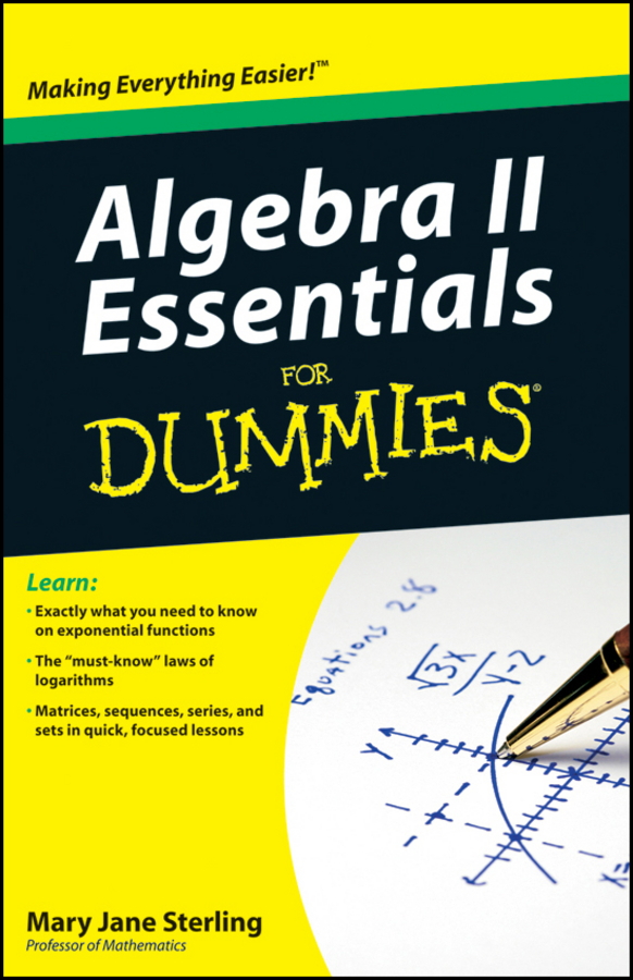 Algebra II Essentials For Dummies By: Mary Jane Sterling