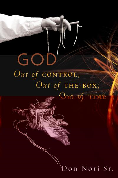 God: Out of Control, Out of the Box, Out of Time By: Don Nori