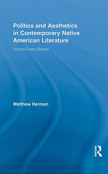 Politics and Aesthetics in Contemporary Native American Literature: Across Every Border