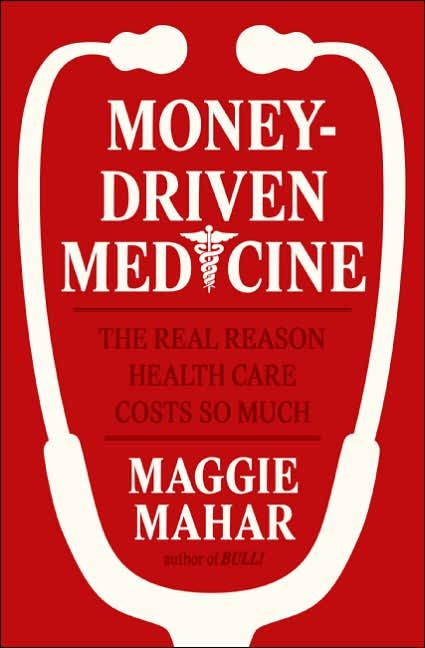 Money-Driven Medicine By: Maggie Mahar