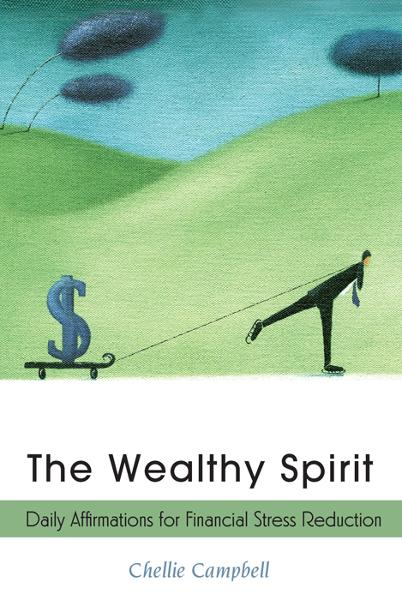 Wealthy Spirit: Daily Affirmations for Financial Stress Reduction By: Chellie Campbell