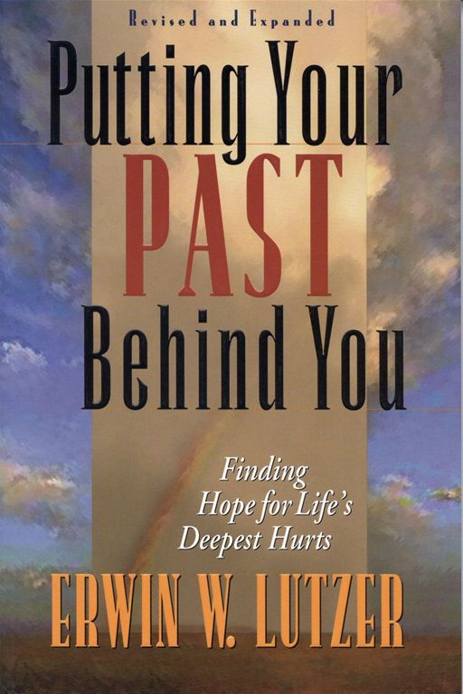 Putting Your Past Behind You By: Erwin W. Lutzer