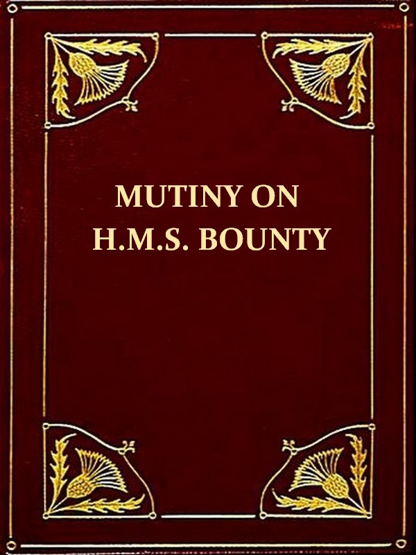 "A Narrative of the Mutiny, on board His Majesty's Ship ""Bounty"" [Illustrated]"