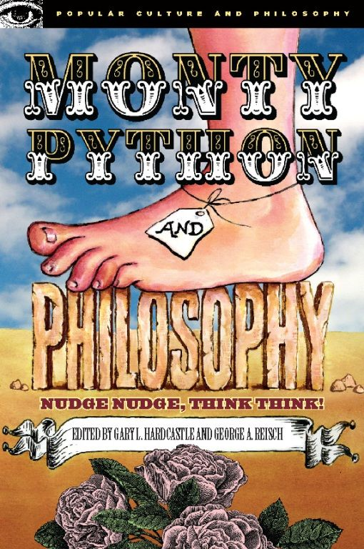Monty Python and Philosophy By: Gary L. Hardcastle,George A. Reisch