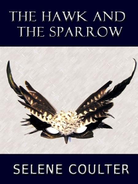 The Hawk and the Sparrow By: Selene Coulter