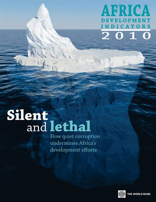 Africa Development Indicators 2010: Silent And Lethal: How Quiet Corruption Undermines Africa's Development Efforts By: World Bank