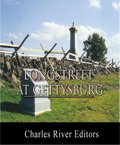General James Longstreet at Gettysburg: Account of the Battle from His Memoirs