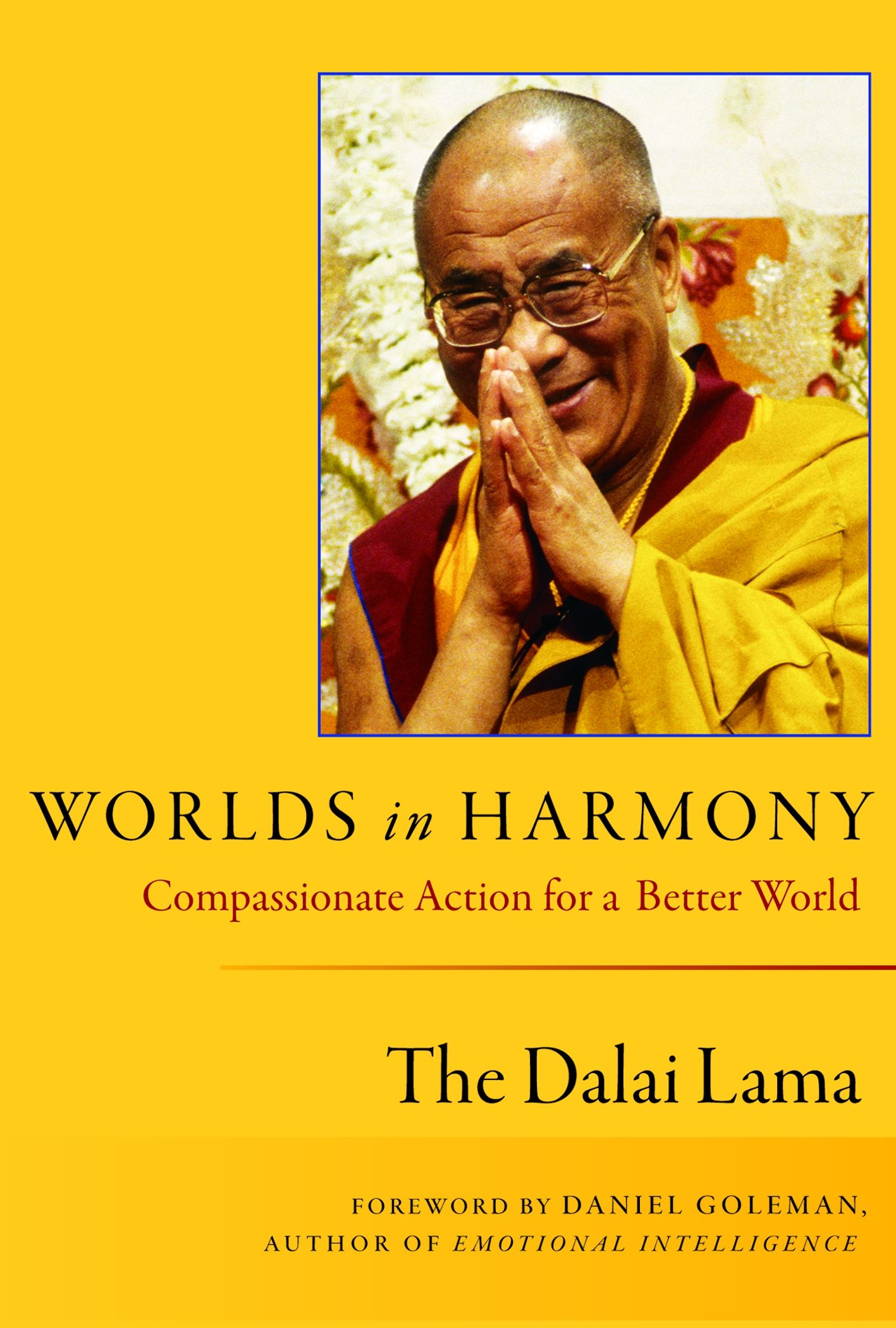 Worlds in Harmony : Compassionate Action for a Better World By: The Dalai Lama