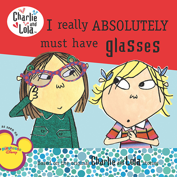 I Really Absolutely Must Have Glasses By: Lauren Child