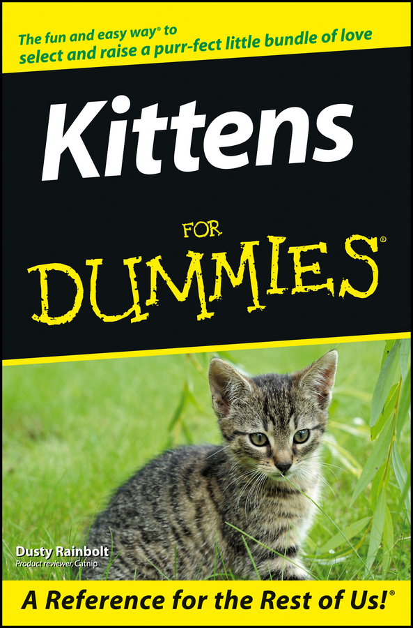 Kittens For Dummies By: Dusty Rainbolt