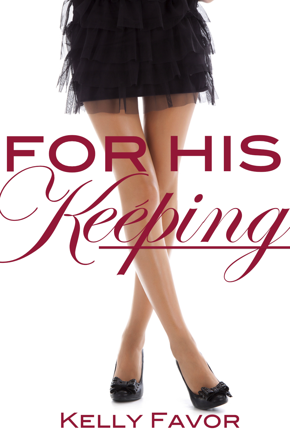 For His Keeping (For His Pleasure, Book 3) By: Kelly Favor