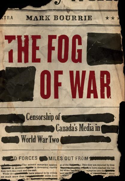 Fog of War, The: Censorship of Canada's Media in World War Two