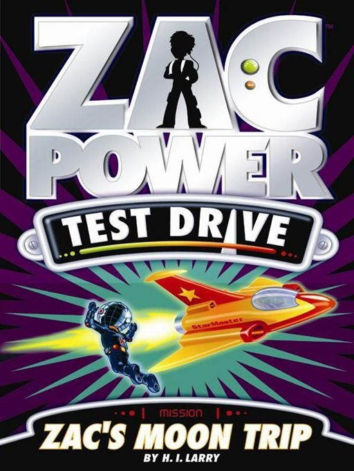 Zac Power Test Drive: Zac's Moon Trip By: H. I. Larry