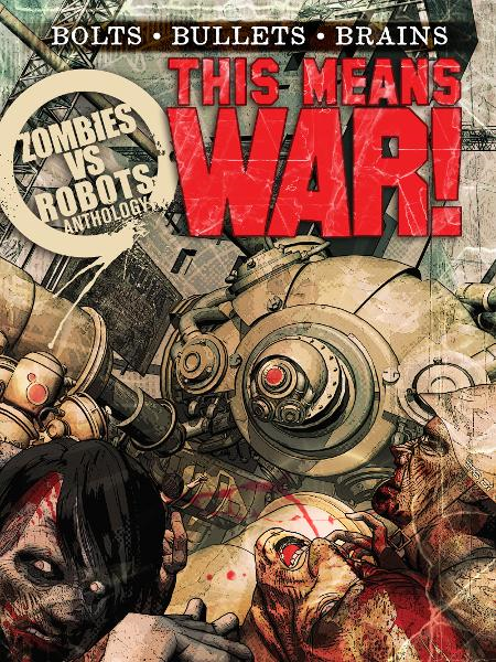 THIS MEANS WAR! A Zombies vs. Robots Anthology By: Bullington, Jesse; Collins, Nancy A.; Crisler, Lincoln; Grant, Brea; Kaufmann, Nicholas; McKinney, Joe; Moore, James A.; Prentiss, Norman; Swirsky, Rachel; Taylor, Sean; Tem, Steve Rasnic; Listrani, Fabio; Ryall, Chris; Wood, Ashley
