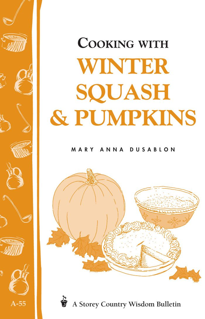 Cooking with Winter Squash & Pumpkins By: Mary Anna Dusablon