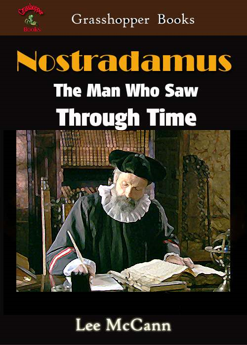 Nostradamus  The Man Who Saw Through Time By: Lee McCann