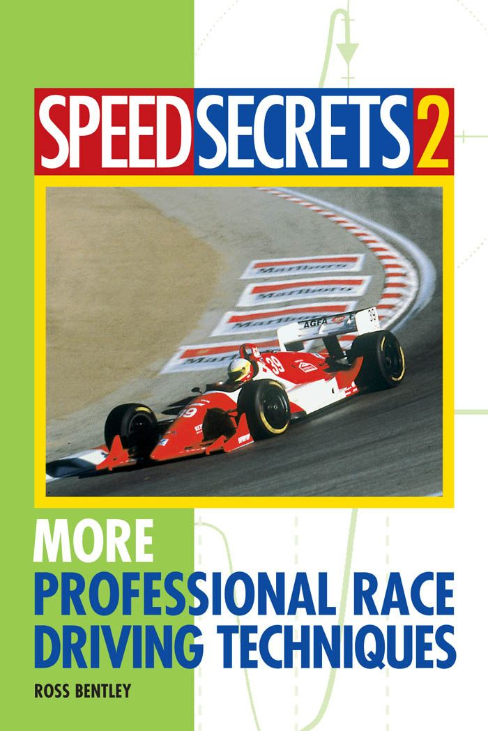 Speed Secrets II: More Professional Race Driving Techniques By: Ross Bentley