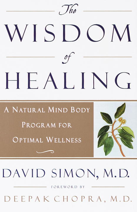 The Wisdom of Healing By: David Simon, M.D.,Deepak Chopra, M.D.