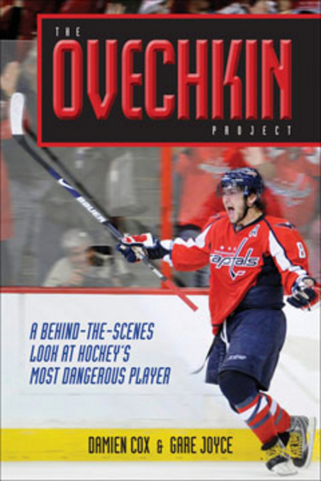 The Ovechkin Project: A Behind-the-Scenes Look at Hockey's Most Dangerous Player By: Cox, Damien