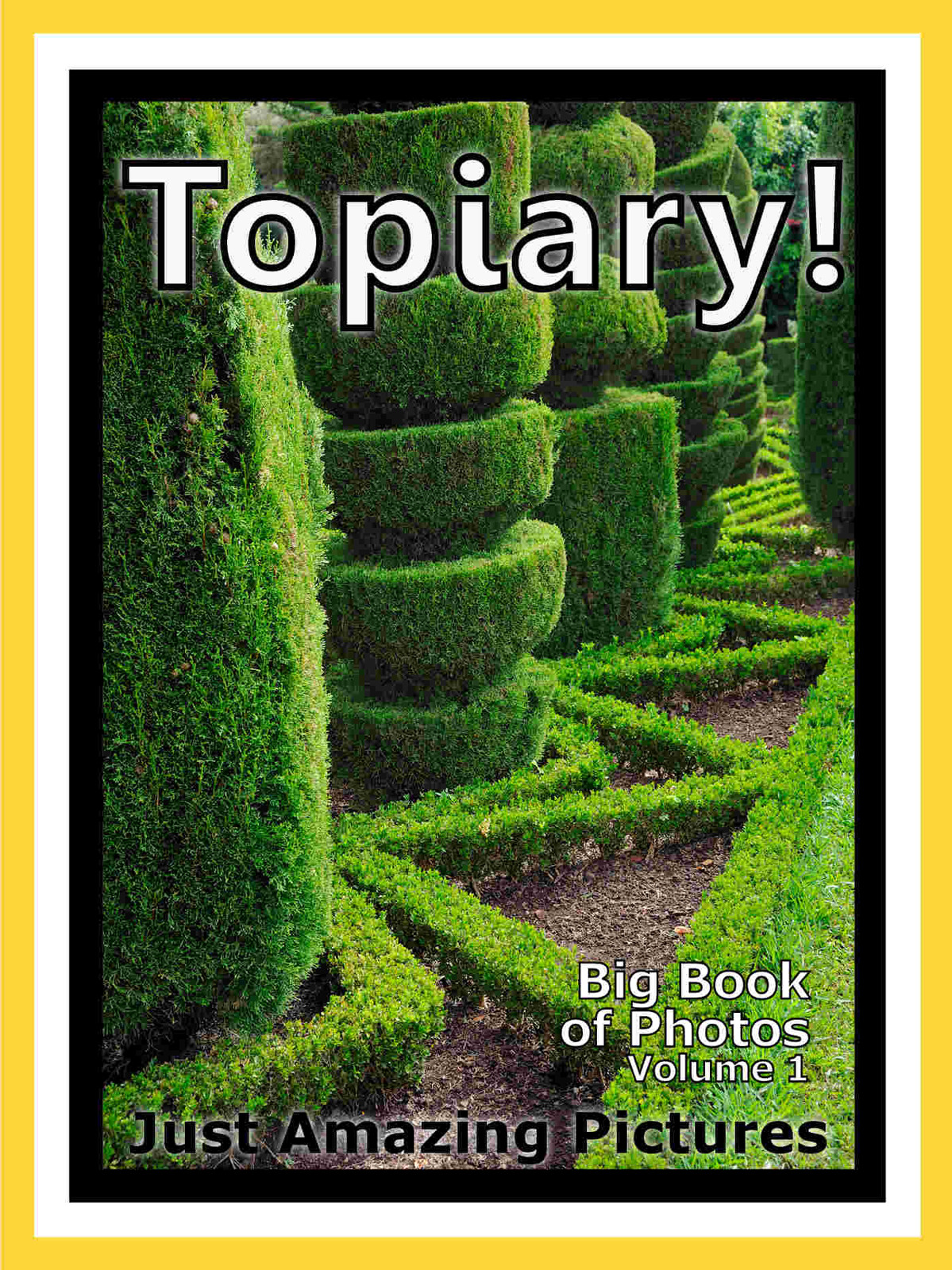 Just Topiary Photos! Big Book of Photographs & Pictures of Topiary, Vol. 1