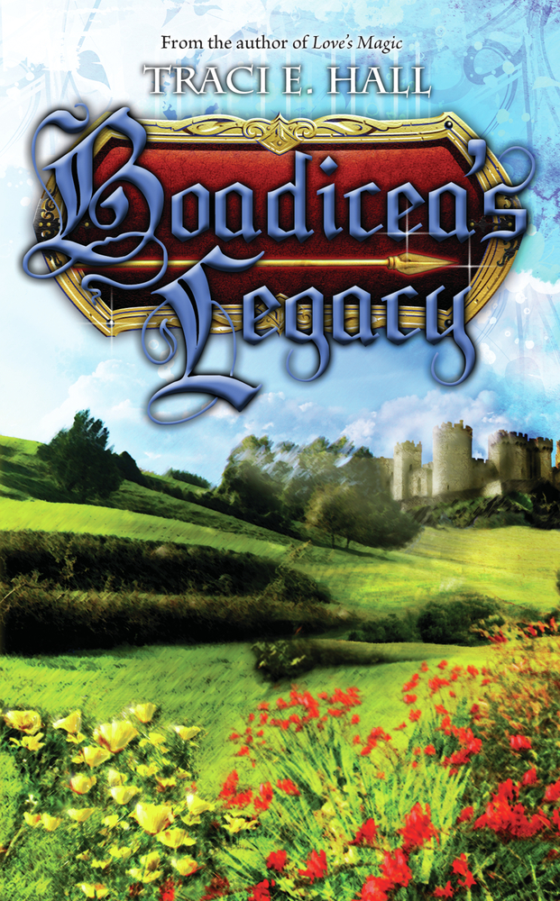 Boadicea's Legacy By: Traci E. Hall