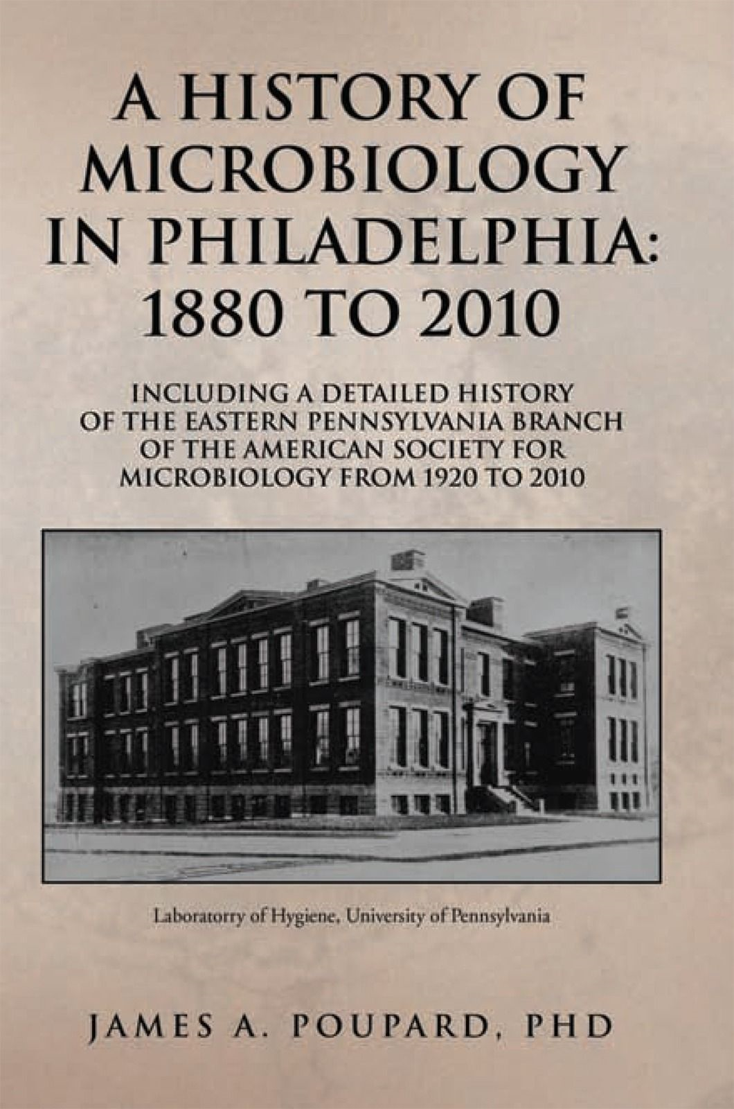 A HISTORY OF MICROBIOLOGY IN PHILADELPHIA: 1880 TO 2010