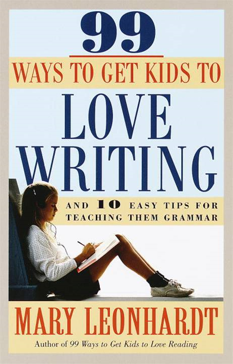 99 Ways to Get Kids to Love Writing