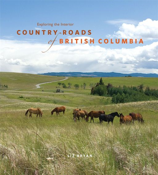 Country Roads of British Columbia: Exploring the Interior