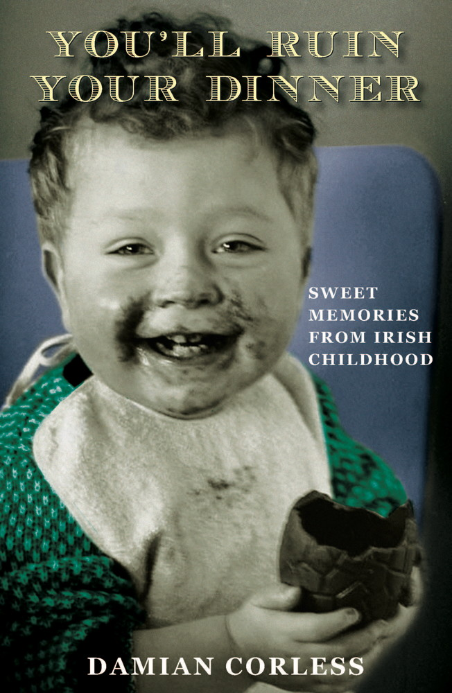 You'll Ruin your Dinner: Sweet Memories from Irish childhood