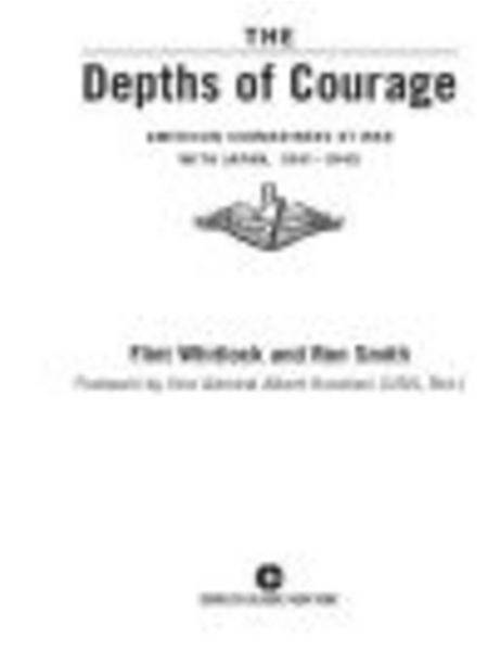The Depths of Courage: American Submariners at War with Japan, 1941-1945