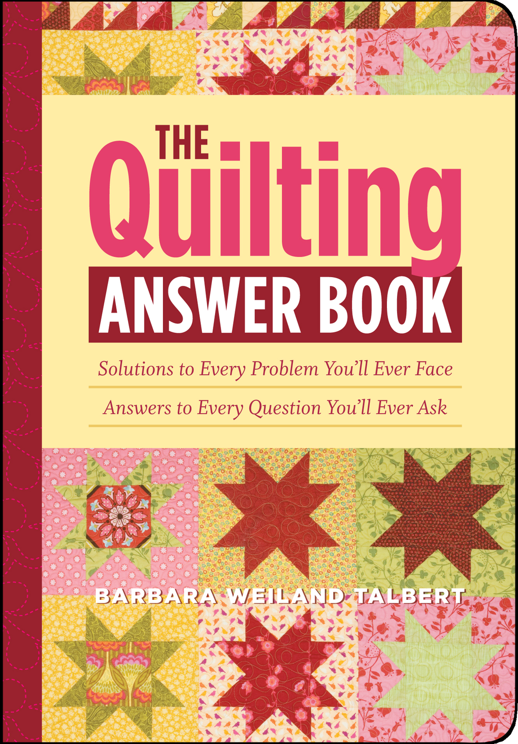 The Quilting Answer Book: Solutions to Every Problem You'll Ever Face; Answers to Every Question You'll Ever Ask By: Barbara Weiland Talbert