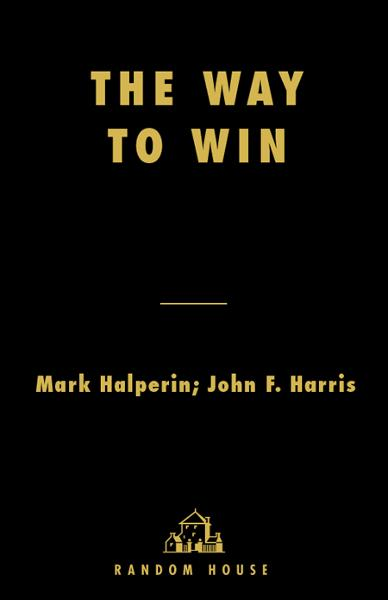 The Way to Win By: John F. Harris,Mark Halperin