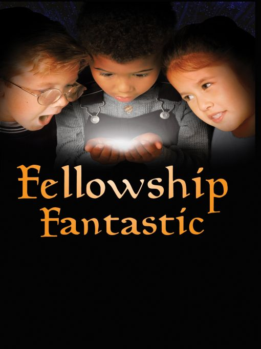 Fellowship Fantastic By: