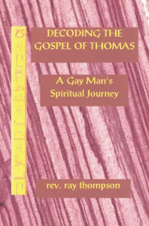 Decoding the Gospel of Thomas By: Rev. Raymond Thompson