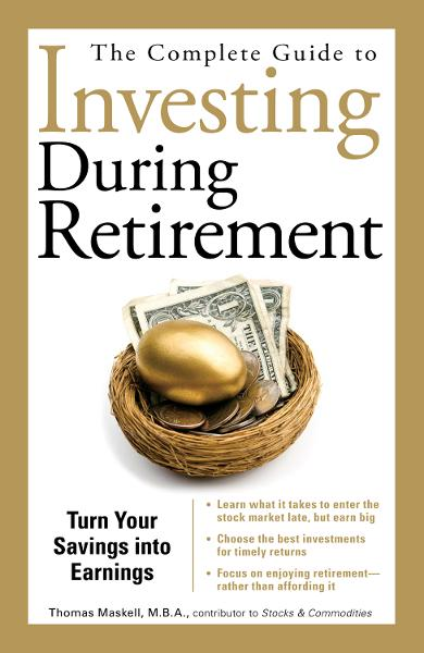 The Complete Guide to Investing During Retirement: Turn Your Savings Into Earnings By: Thomas Maskell